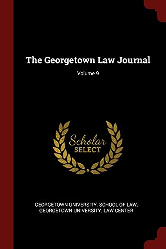 The Georgetown Law Journal; Volume 9: Andesite Press