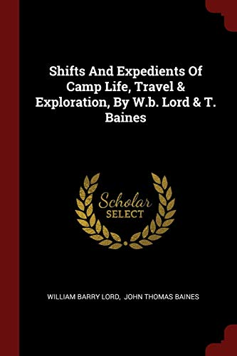 Shifts and Expedients of Camp Life, Travel: Lord, William Barry