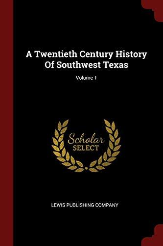 9781376324181: A Twentieth Century History Of Southwest Texas; Volume 1