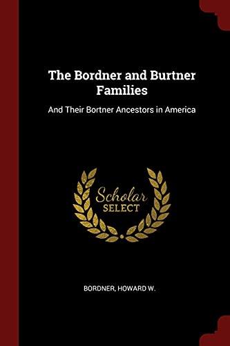 9781376329698: The Bordner and Burtner Families: And Their Bortner Ancestors in America