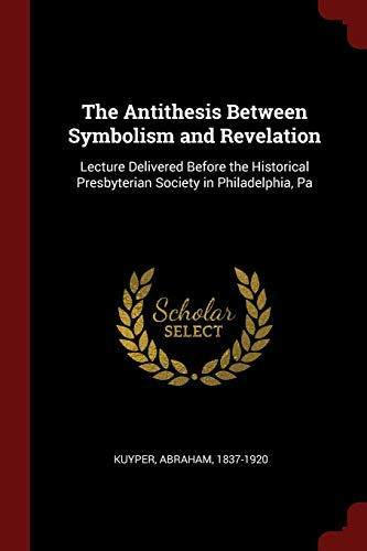 9781376331332 - Abraham Kuyper: The Antithesis Between Symbolism and Revelation: Lecture Delivered Before the Historical Presbyterian Society in Philadelphia, Pa (Paperback) - کتاب