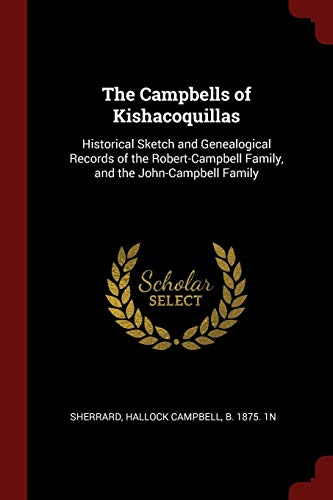 The Campbells of Kishacoquillas: Historical Sketch and: Sherrard, Hallock Campbell