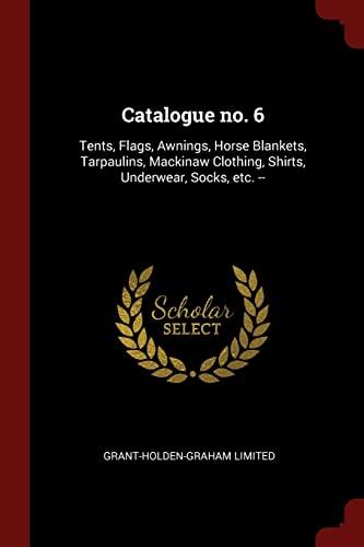 9781376332902: Catalogue no. 6: Tents, Flags, Awnings, Horse Blankets, Tarpaulins, Mackinaw Clothing, Shirts, Underwear, Socks, etc. --