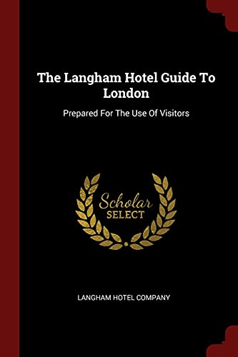 The Langham Hotel Guide to London: Prepared: Company, Langham Hotel