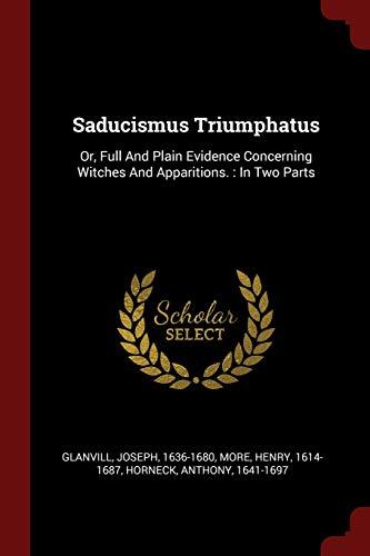 Saducismus Triumphatus: Or, Full and Plain Evidence: Glanvill, Joseph