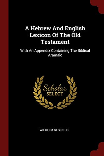 9781376341331: A Hebrew And English Lexicon Of The Old Testament: With An Appendix Containing The Biblical Aramaic