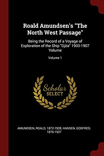 9781376343342: Roald Amundsen's The North West Passage: Being the Record of a Voyage of Exploration of the Ship Gjöa 1903-1907 Volume; Volume 1