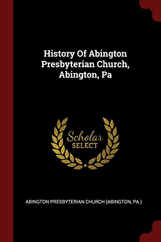 9781376345193: History Of Abington Presbyterian Church, Abington, Pa