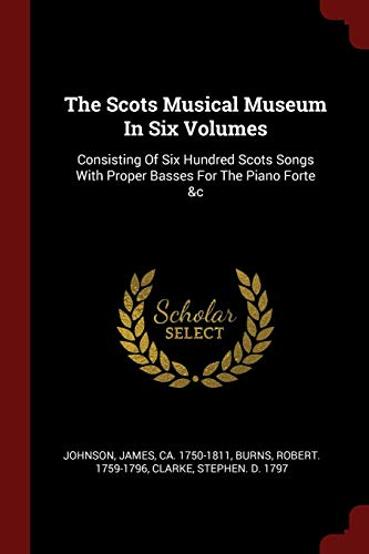 9781376348972: The Scots Musical Museum In Six Volumes: Consisting Of Six Hundred Scots Songs With Proper Basses For The Piano Forte &c