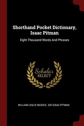 Shorthand Pocket Dictionary, Isaac Pitman: Eight Thousand: William Leslie Musick