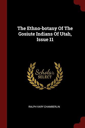 9781376353624: The Ethno-botany Of The Gosiute Indians Of Utah, Issue 11