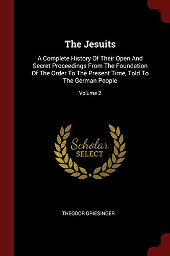 The Jesuits: A Complete History of Their: Theodor Griesinger