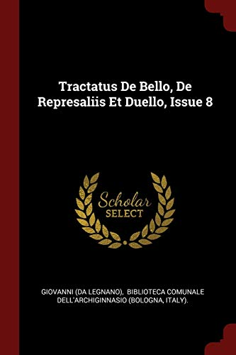 Tractatus De Bello, De Represaliis Et Duello,: Giovanni da Legnano