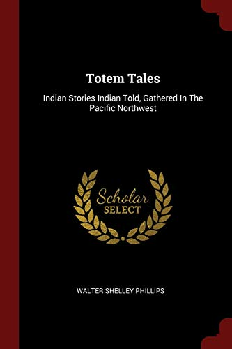9781376364712: Totem Tales: Indian Stories Indian Told, Gathered In The Pacific Northwest