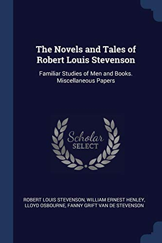 9781376372977: The Novels and Tales of Robert Louis Stevenson: Familiar Studies of Men and Books. Miscellaneous Papers