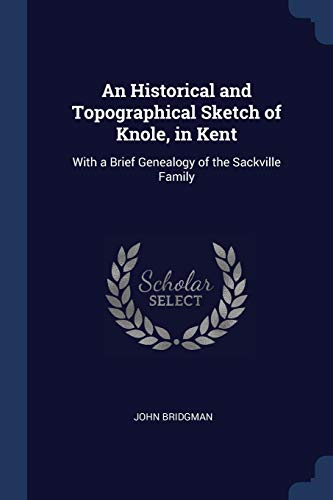 9781376384833: An Historical and Topographical Sketch of Knole, in Kent: With a Brief Genealogy of the Sackville Family