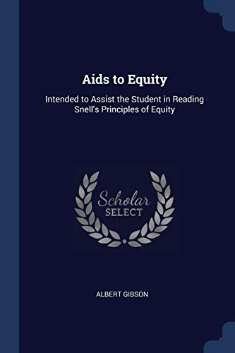 Aids to Equity: Intended to Assist the: Albert Gibson