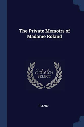 The Private Memoirs of Madame Roland: Roland