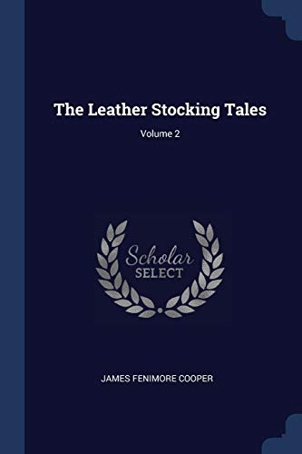 The Leather Stocking Tales; Volume 2 (Paperback): James Fenimore Cooper