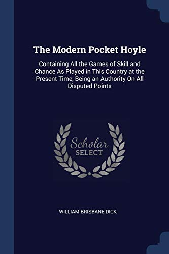 The Modern Pocket Hoyle: Containing All the: Dick, William Brisbane