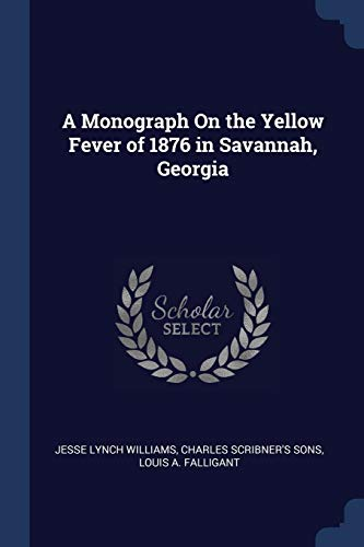 A Monograph on the Yellow Fever of: Jesse Lynch Williams