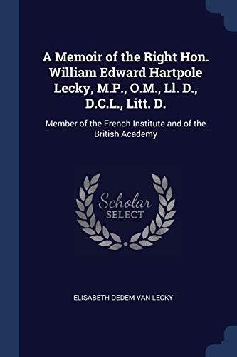 A Memoir of the Right Hon. William: Lecky, Elisabeth Dedem