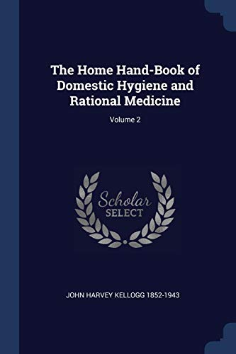 The Home Hand-Book of Domestic Hygiene and: 1852-1943, John Harvey