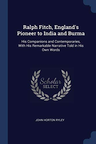 Ralph Fitch, England's Pioneer to India and: John Horton Ryley