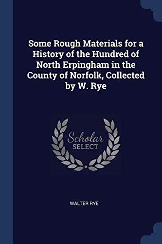 9781376497083: Some Rough Materials for a History of the Hundred of North Erpingham in the County of Norfolk, Collected by W. Rye