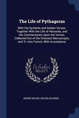 The Life of Pythagoras: With His Symbols: Andre Dacier, Nicholas