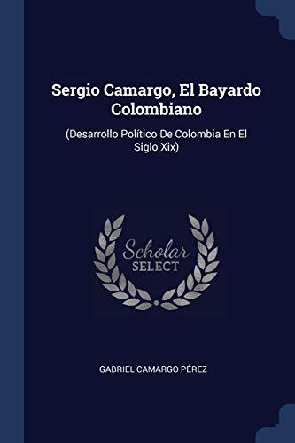 Sergio Camargo, El Bayardo Colombiano: (desarrollo Politico: Gabriel Camargo Perez