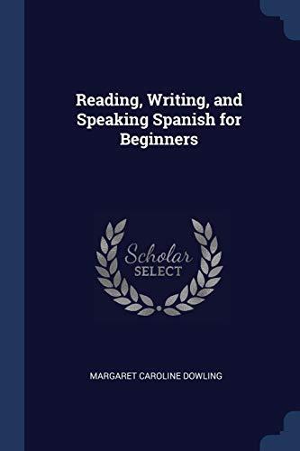 Reading, Writing, and Speaking Spanish for Beginners: Dowling, Margaret Caroline