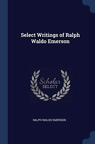 Select Writings of Ralph Waldo Emerson (Paperback): Ralph Waldo Emerson