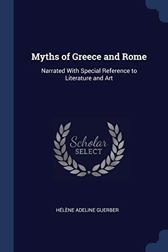 9781376537000: Myths of Greece and Rome: Narrated With Special Reference to Literature and Art