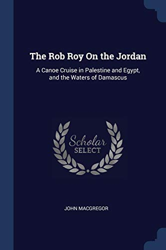 9781376538038: The Rob Roy On the Jordan: A Canoe Cruise in Palestine and Egypt, and the Waters of Damascus