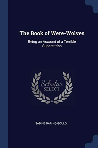 9781376543506: The Book of Were-Wolves: Being an Account of a Terrible Superstition