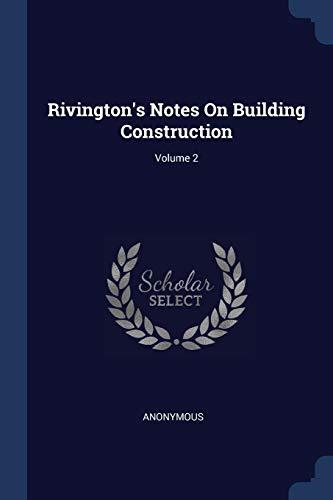 Rivington's Notes on Building Construction; Volume 2: Anonymous