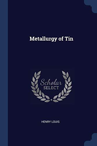 Metallurgy of Tin: Henry Louis