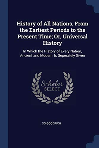 History of All Nations, from the Earliest: Sg Goodrich