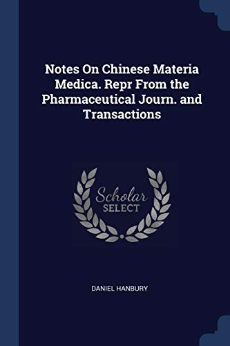 Notes on Chinese Materia Medica. Repr from: Daniel Hanbury