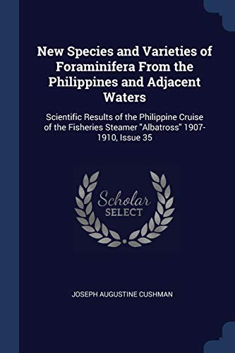 9781376630282: New Species and Varieties of Foraminifera From the Philippines and Adjacent Waters: Scientific Results of the Philippine Cruise of the Fisheries Steamer