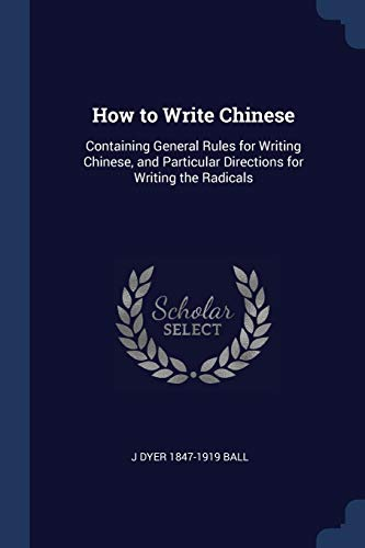 9781376667530: How to Write Chinese: Containing General Rules for Writing Chinese, and Particular Directions for Writing the Radicals