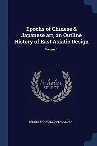 9781376676280: Epochs of Chinese & Japanese art, an Outline History of East Asiatic Design; Volume 1