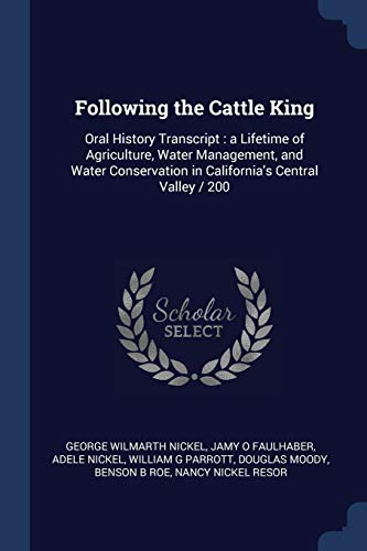 9781376677126: Following the Cattle King: Oral History Transcript : a Lifetime of Agriculture, Water Management, and Water Conservation in California's Central Valley/200