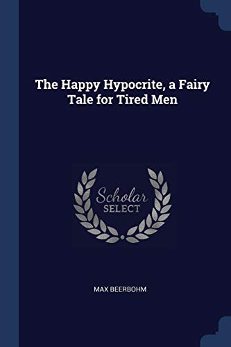The Happy Hypocrite, a Fairy Tale for: Beerbohm, Max