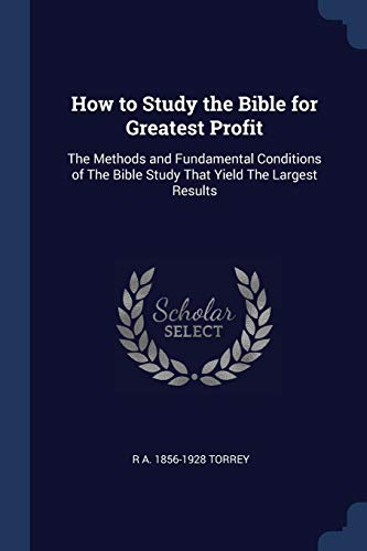 9781376680195: How to Study the Bible for Greatest Profit: The Methods and Fundamental Conditions of The Bible Study That Yield The Largest Results