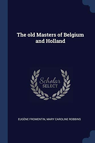 The Old Masters of Belgium and Holland: Eugene Fromentin, Mary