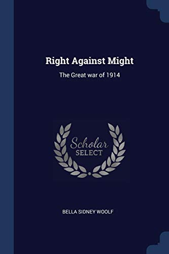 Right Against Might: The Great War of: Bella Sidney Woolf