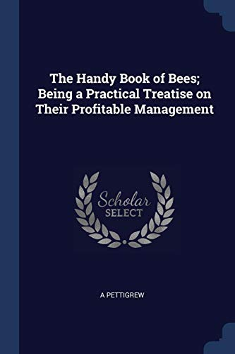 The Handy Book of Bees; Being a: A Pettigrew