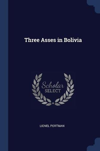 Three Asses in Bolivia (Paperback): Lionel Portman